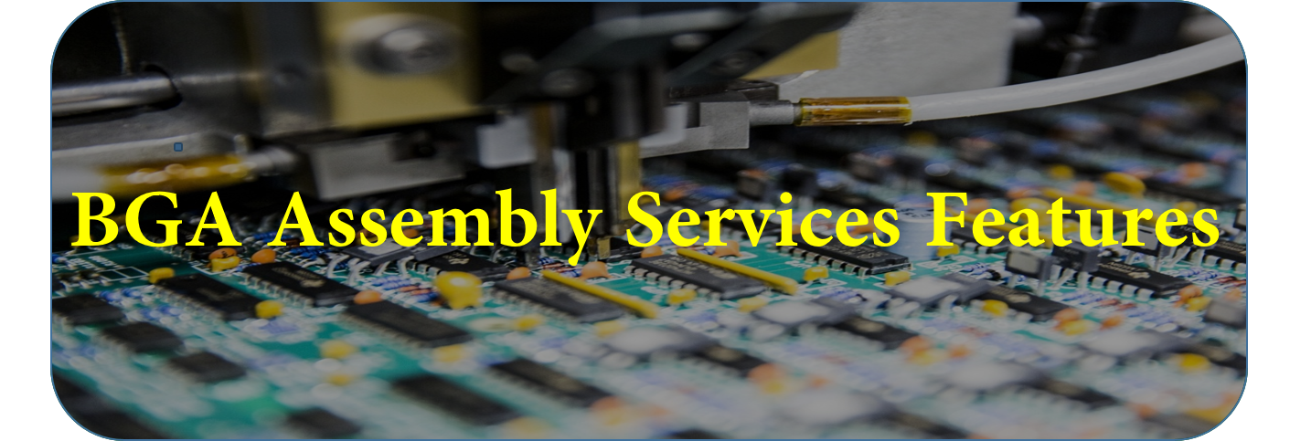 BGA Assembly Services Features