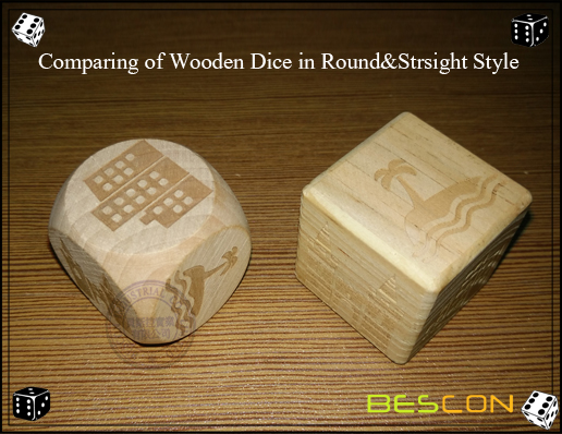 Comparing of Wooden Dice in Round and &Strsight Style