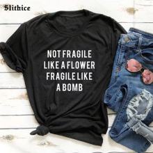 NOT FRAGILE LIKE A FLOWER FRAGILE LIKE A BOMB Funny T-shirt Summer Women Tshirt clothing Casual Hipster lady t shirt tee