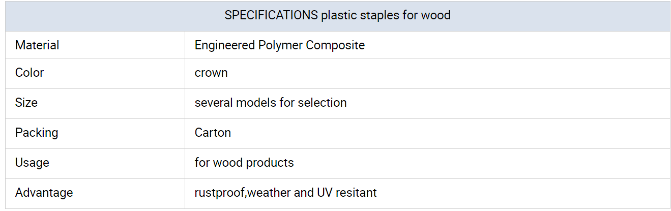SPECIFICATIONS plastic staples for wood